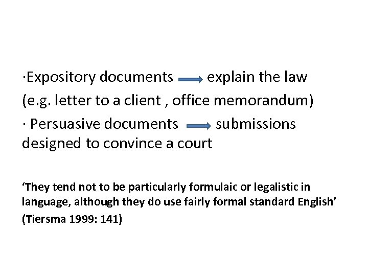 ∙Expository documents explain the law (e. g. letter to a client , office memorandum)