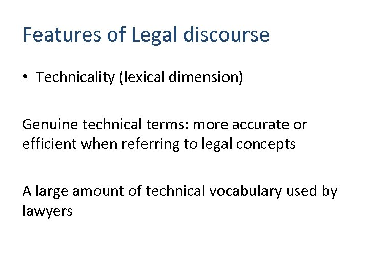 Features of Legal discourse • Technicality (lexical dimension) Genuine technical terms: more accurate or