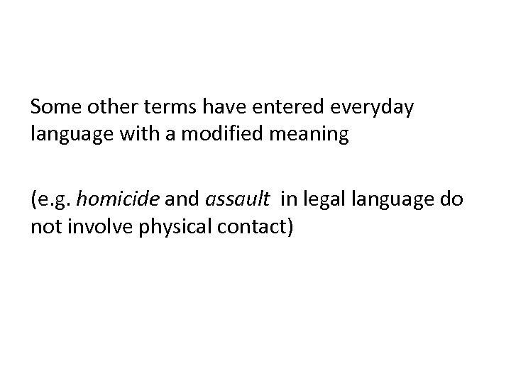 Some other terms have entered everyday language with a modified meaning (e. g. homicide