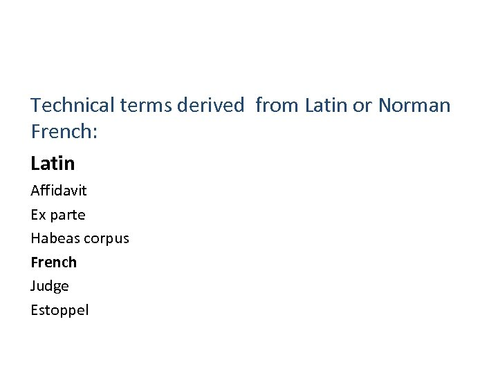 Technical terms derived from Latin or Norman French: Latin Affidavit Ex parte Habeas corpus