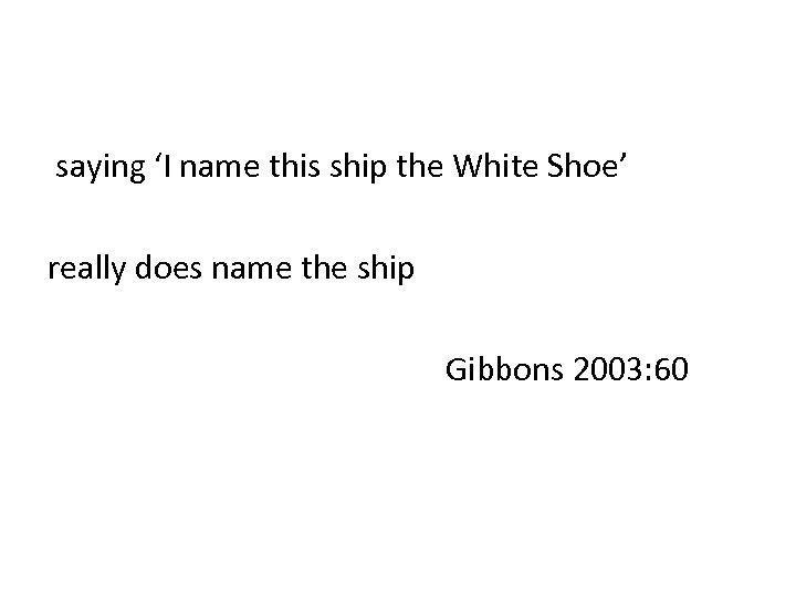 saying 'I name this ship the White Shoe' really does name the ship Gibbons