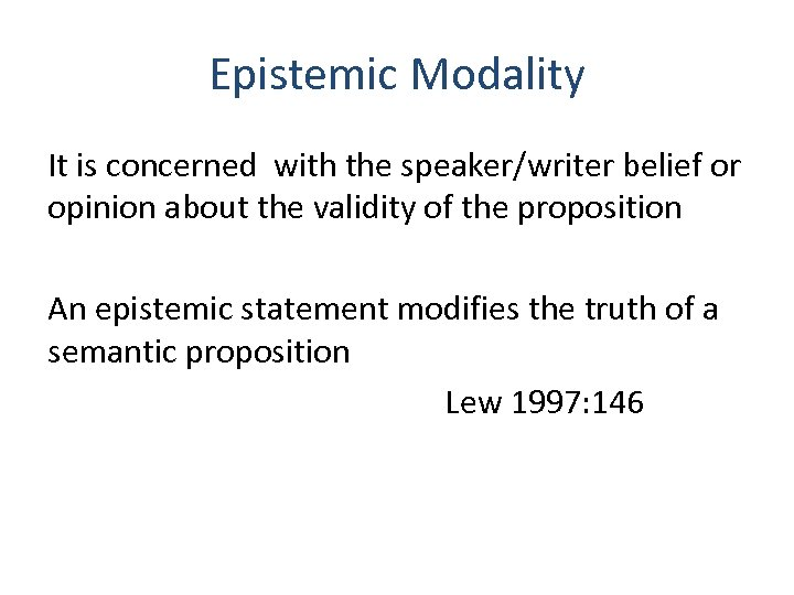 Epistemic Modality It is concerned with the speaker/writer belief or opinion about the validity