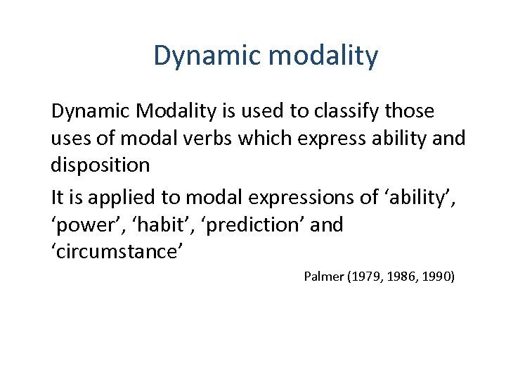 Dynamic modality Dynamic Modality is used to classify those uses of modal verbs which