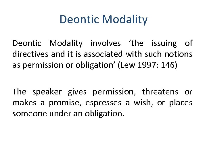 Deontic Modality involves 'the issuing of directives and it is associated with such notions