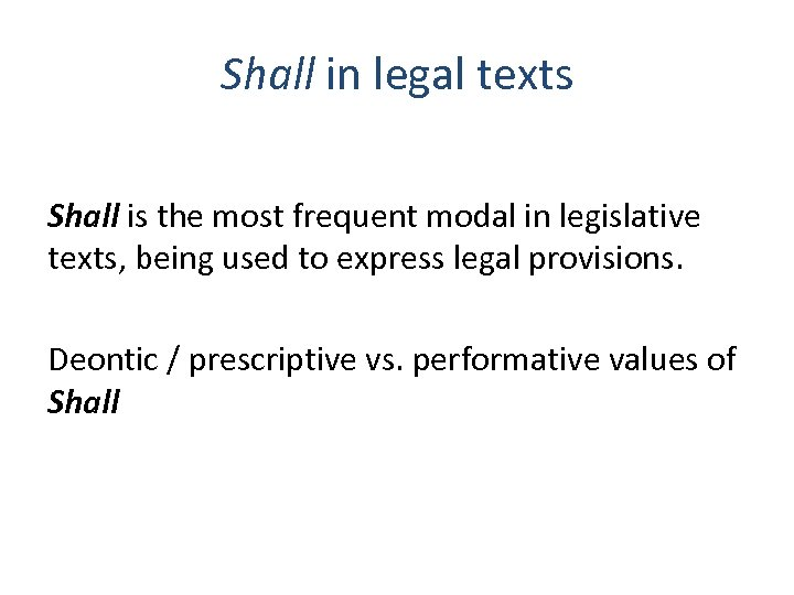 Shall in legal texts Shall is the most frequent modal in legislative texts, being