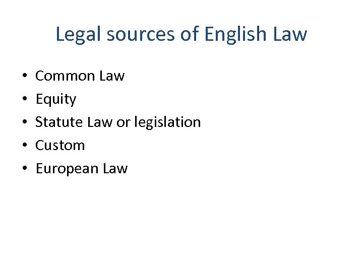 Legal sources of English Law • • • Common Law Equity Statute Law or
