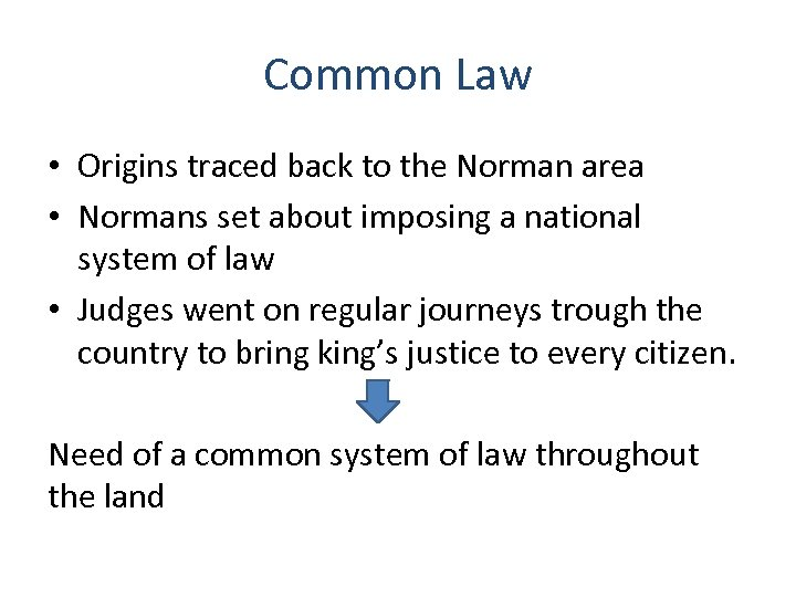 Common Law • Origins traced back to the Norman area • Normans set about
