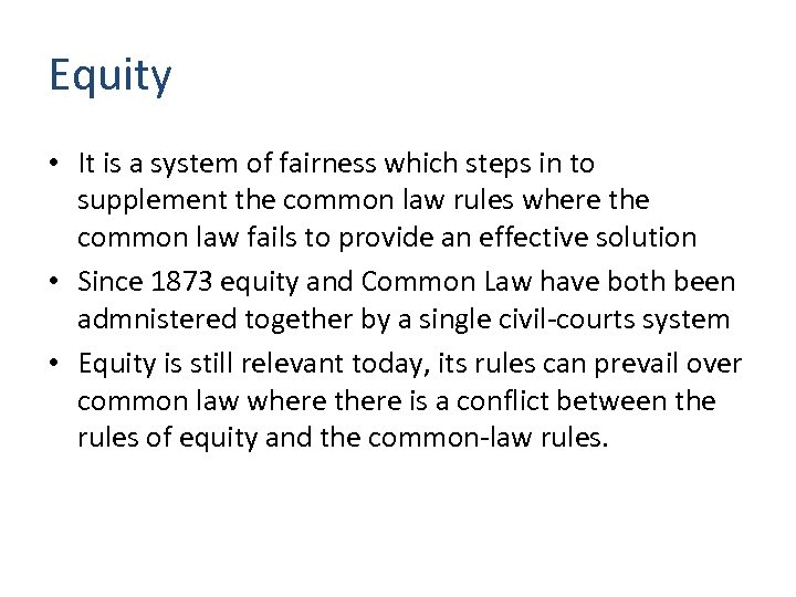Equity • It is a system of fairness which steps in to supplement the