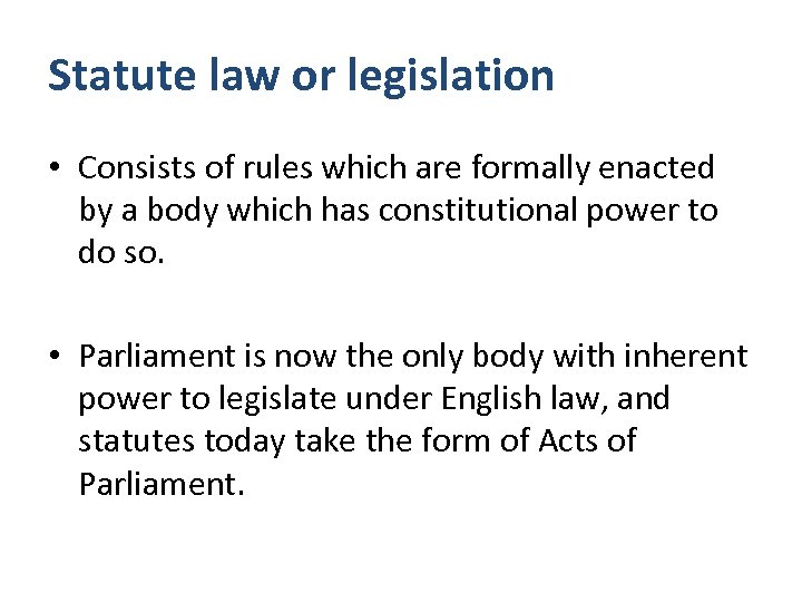 Statute law or legislation • Consists of rules which are formally enacted by a