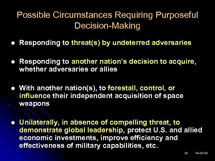 Possible Circumstances Requiring Purposeful Decision-Making l Responding to threat(s) by undeterred adversaries l Responding