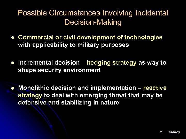 Possible Circumstances Involving Incidental Decision-Making l Commercial or civil development of technologies with applicability