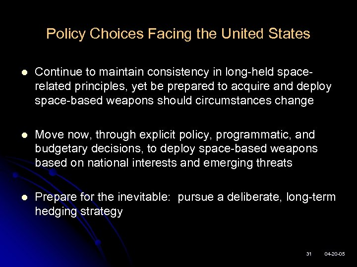 Policy Choices Facing the United States l Continue to maintain consistency in long-held spacerelated