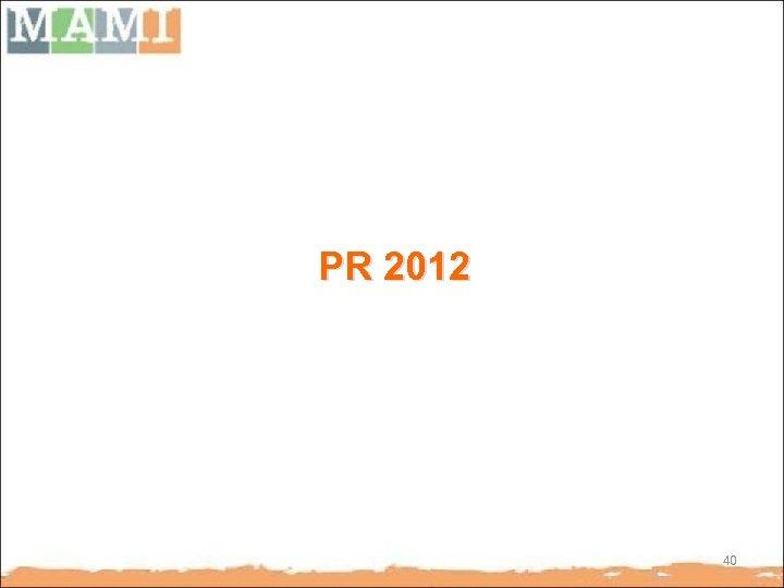 PR 2012 40