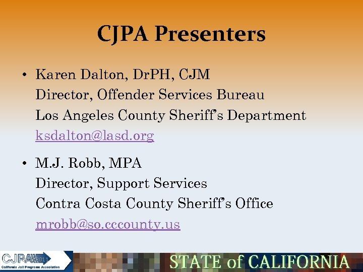 CJPA Presenters • Karen Dalton, Dr. PH, CJM Director, Offender Services Bureau Los Angeles