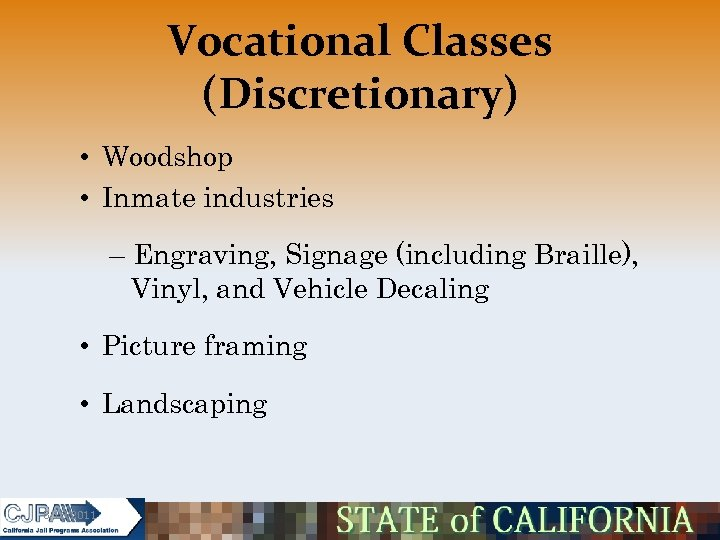 Vocational Classes (Discretionary) • Woodshop • Inmate industries – Engraving, Signage (including Braille), Vinyl,