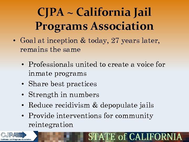 CJPA ~ California Jail Programs Association • Goal at inception & today, 27 years