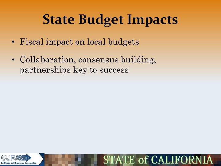 State Budget Impacts • Fiscal impact on local budgets • Collaboration, consensus building, partnerships