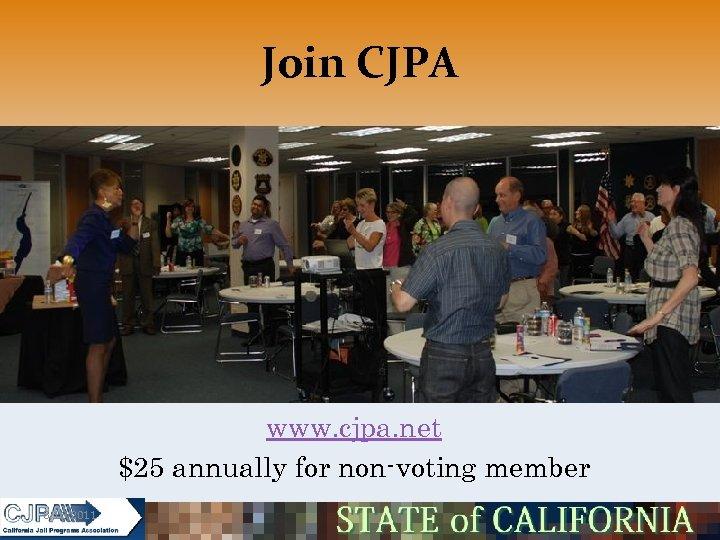 Join CJPA www. cjpa. net $25 annually for non-voting member 5/16/2011