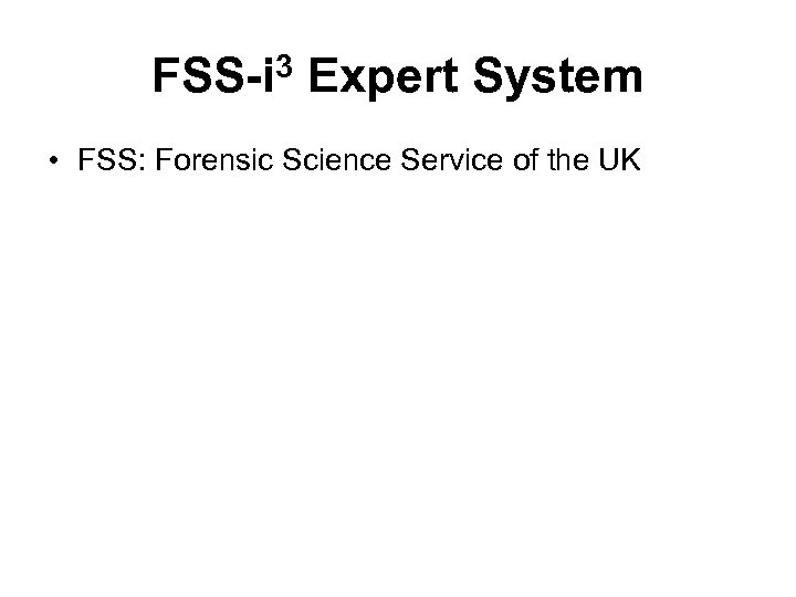 FSS-i 3 Expert System • FSS: Forensic Science Service of the UK