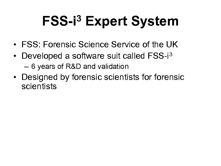 FSS-i 3 Expert System • FSS: Forensic Science Service of the UK • Developed