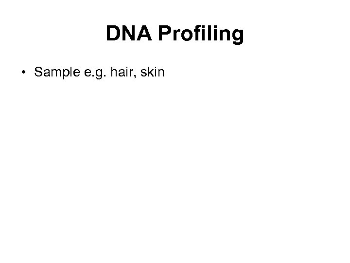 DNA Profiling • Sample e. g. hair, skin