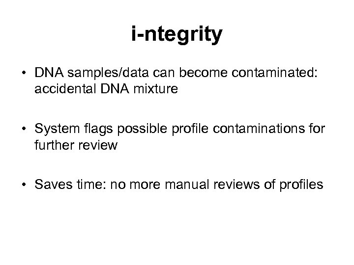 i-ntegrity • DNA samples/data can become contaminated: accidental DNA mixture • System flags possible