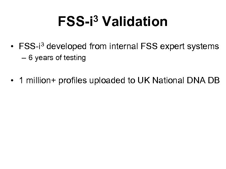 FSS-i 3 Validation • FSS-i 3 developed from internal FSS expert systems – 6