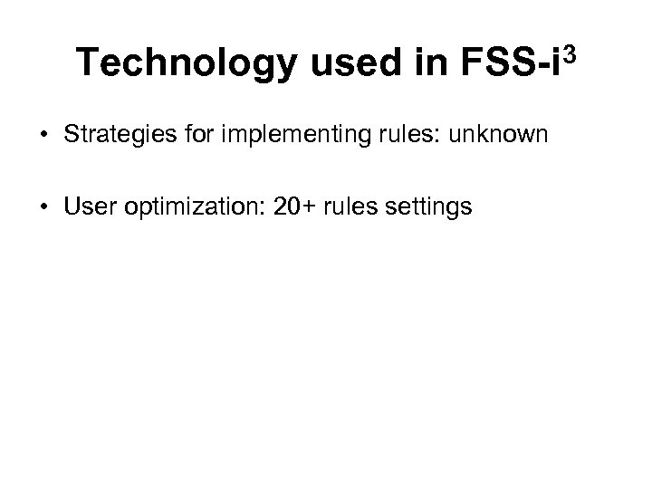 Technology used in FSS-i 3 • Strategies for implementing rules: unknown • User optimization: