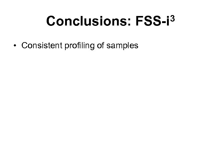 Conclusions: FSS-i 3 • Consistent profiling of samples