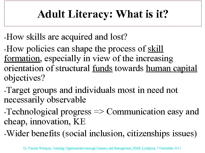 Adult Literacy: What is it? -How skills are acquired and lost? -How policies can