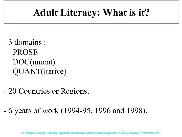 Adult Literacy: What is it? - 3 domains : PROSE DOC(ument) QUANT(itative) - 20