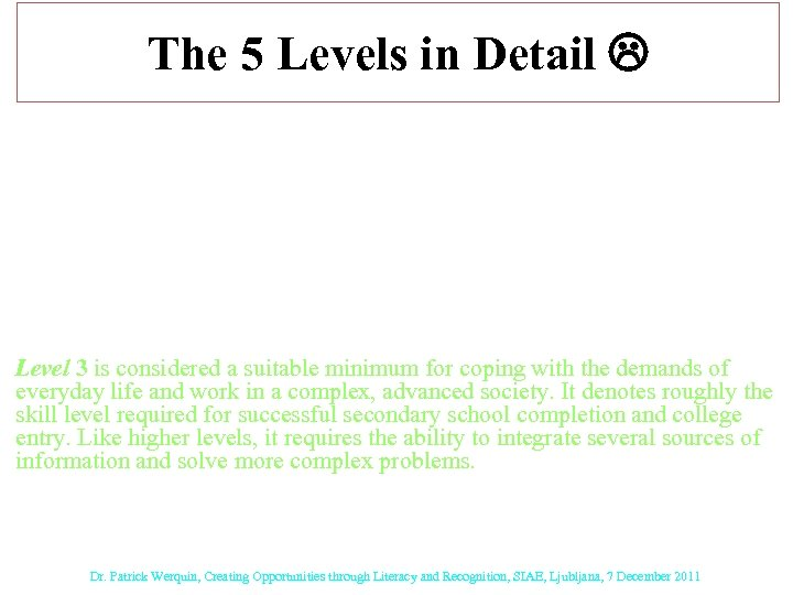 The 5 Levels in Detail Level 1 indicates persons with very poor skills, where