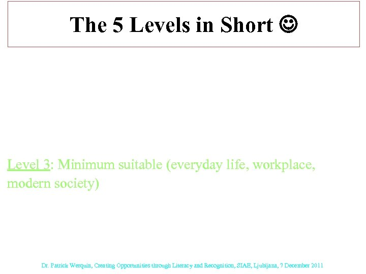 The 5 Levels in Short Levels 1 and 2: Represent a shortfall relative to