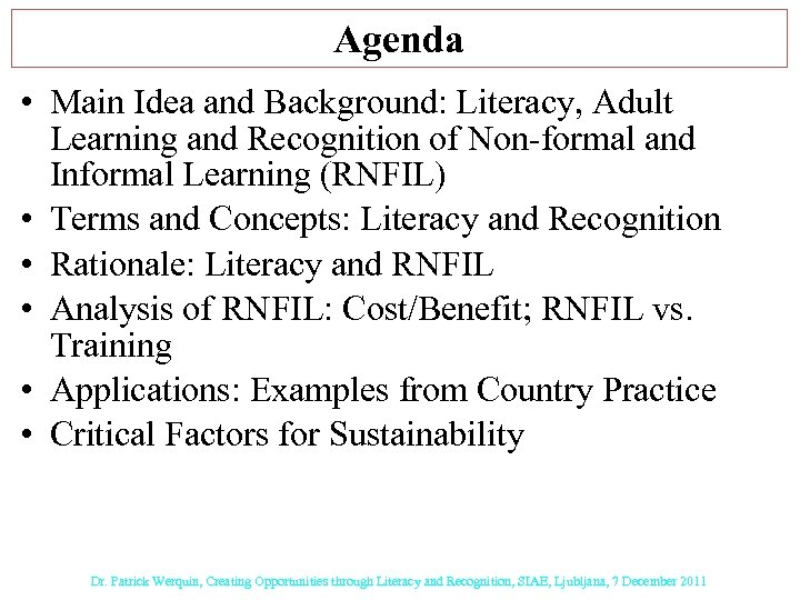 Agenda • Main Idea and Background: Literacy, Adult Learning and Recognition of Non-formal and