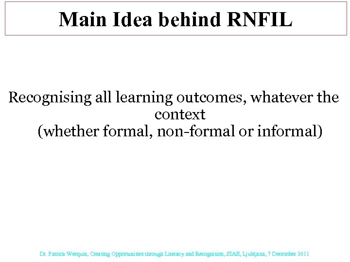 Main Idea behind RNFIL Recognising all learning outcomes, whatever the context (whether formal, non-formal