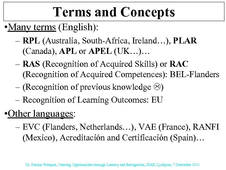 Terms and Concepts • Many terms (English): – RPL (Australia, South-Africa, Ireland…), PLAR (Canada),