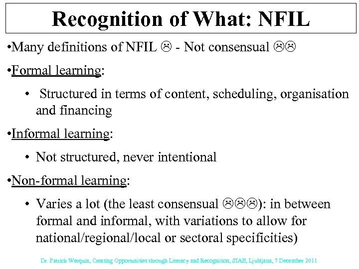 Recognition of What: NFIL • Many definitions of NFIL - Not consensual • Formal
