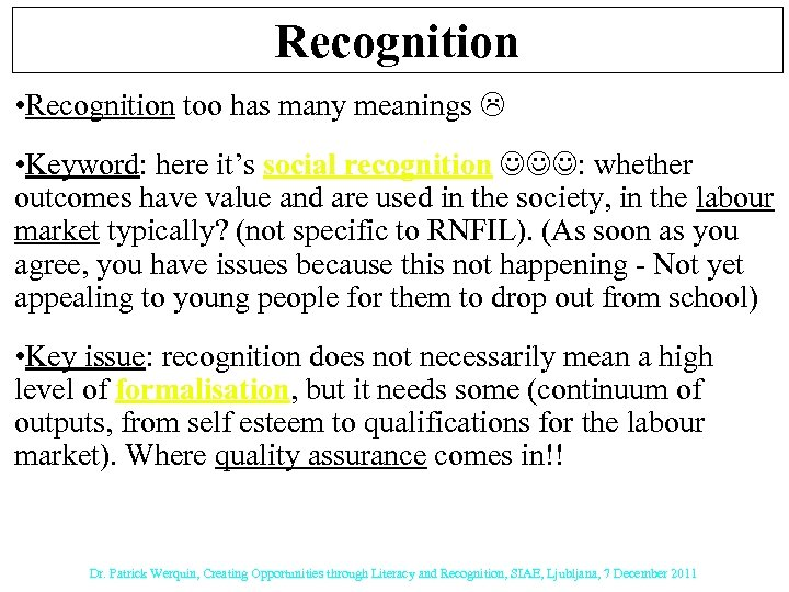 Recognition • Recognition too has many meanings • Keyword: here it's social recognition :
