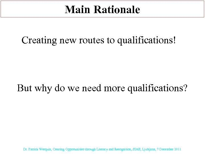 Main Rationale Creating new routes to qualifications! But why do we need more qualifications?