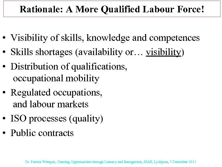Rationale: A More Qualified Labour Force! • Visibility of skills, knowledge and competences •