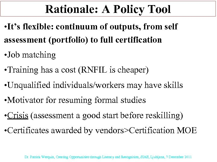 Rationale: A Policy Tool • It's flexible: continuum of outputs, from self assessment (portfolio)