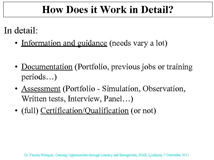 How Does it Work in Detail? In detail: • Information and guidance (needs vary