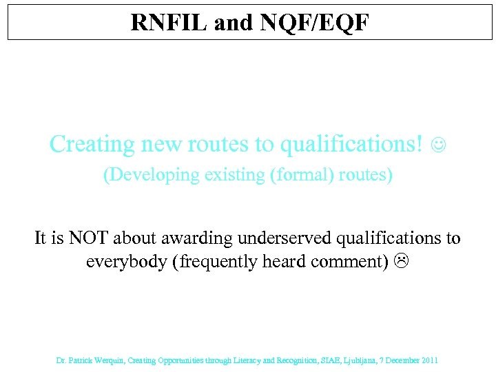 RNFIL and NQF/EQF Creating new routes to qualifications! (Developing existing (formal) routes) It is