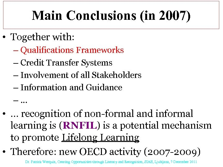 Main Conclusions (in 2007) • Together with: – Qualifications Frameworks – Credit Transfer Systems