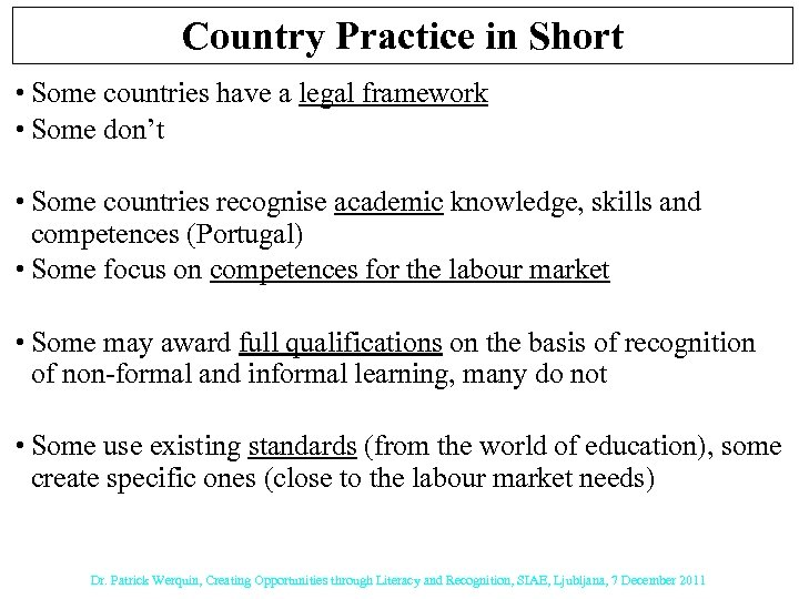 Country Practice in Short • Some countries have a legal framework • Some don't