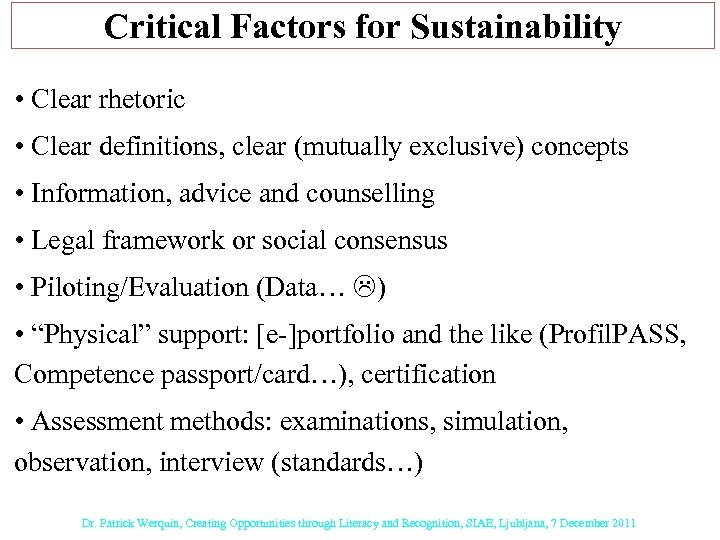 Critical Factors for Sustainability • Clear rhetoric • Clear definitions, clear (mutually exclusive) concepts