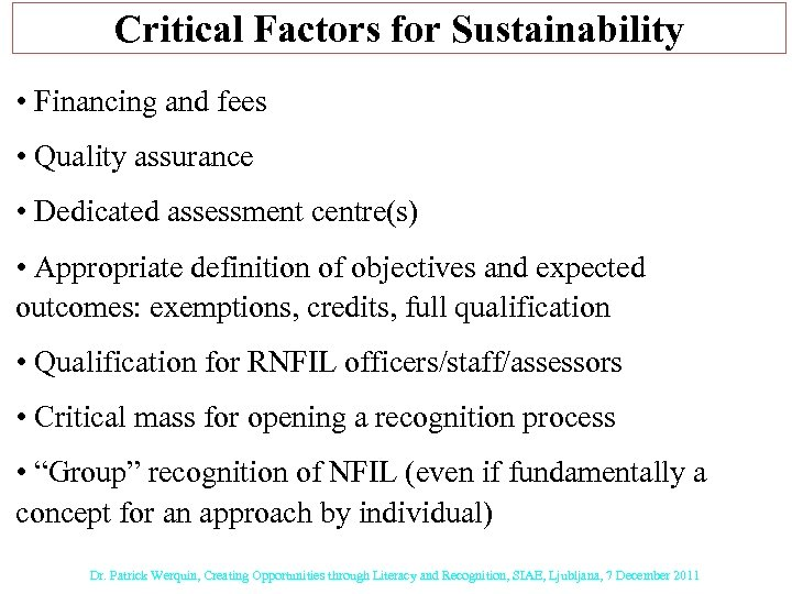 Critical Factors for Sustainability • Financing and fees • Quality assurance • Dedicated assessment