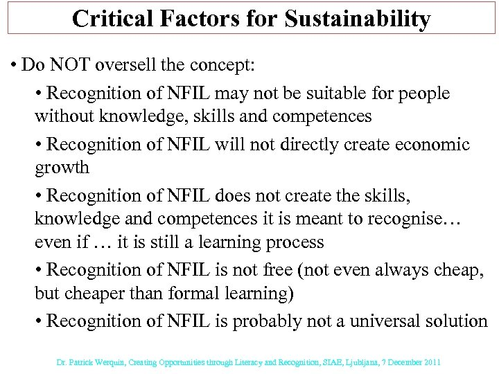 Critical Factors for Sustainability • Do NOT oversell the concept: • Recognition of NFIL