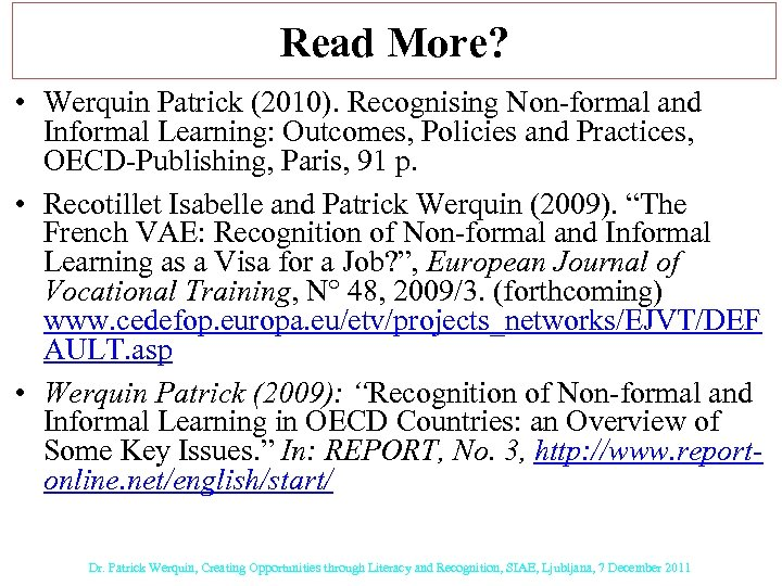 Read More? • Werquin Patrick (2010). Recognising Non-formal and Informal Learning: Outcomes, Policies and