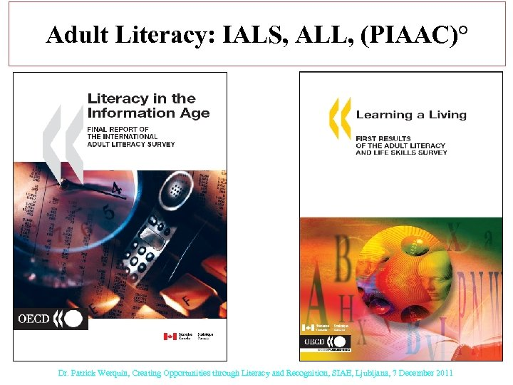 Adult Literacy: IALS, ALL, (PIAAC)° Dr. Patrick Werquin, Creating Opportunities through Literacy and Recognition,